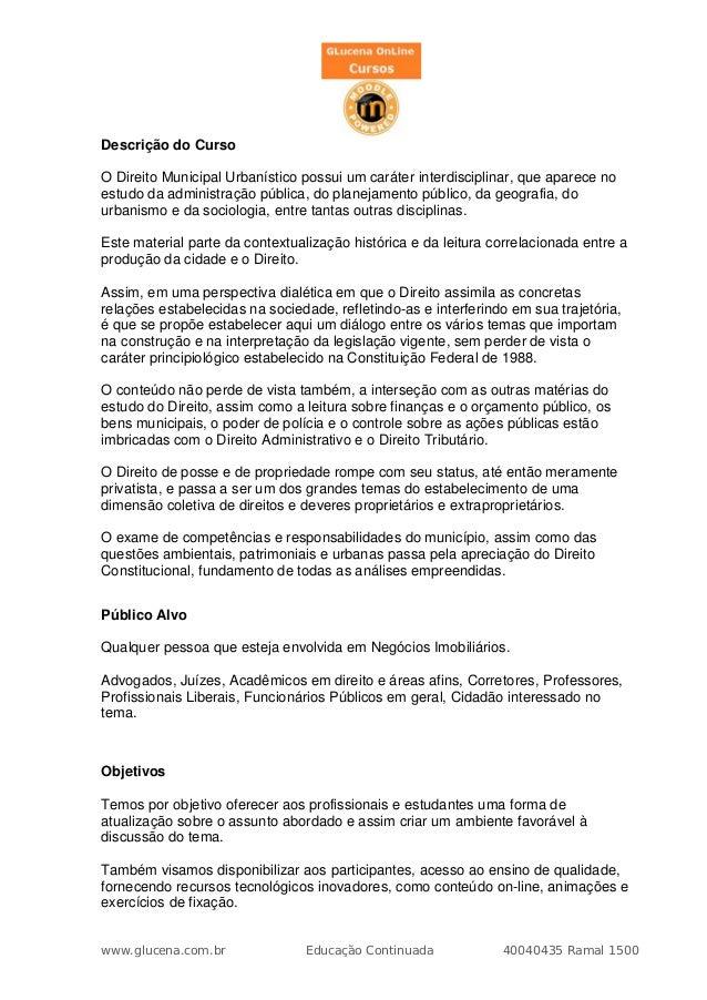 Descrição do CursoO Direito Municipal Urbanístico possui um caráter interdisciplinar, que aparece noestudo da administraçã...