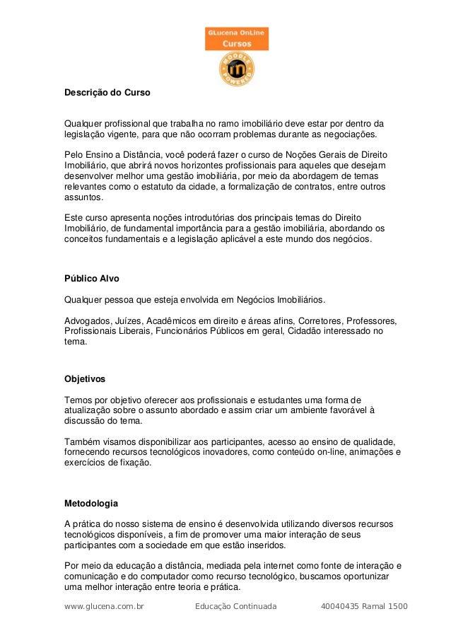 Descrição do CursoQualquer profissional que trabalha no ramo imobiliário deve estar por dentro dalegislação vigente, para ...