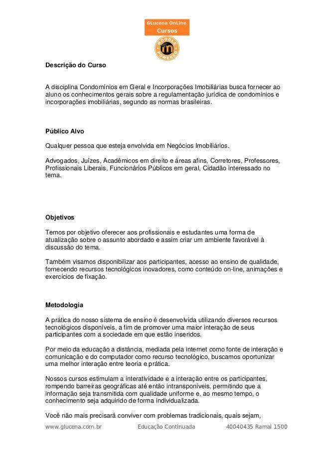 Descrição do CursoA disciplina Condomínios em Geral e Incorporações Imobiliárias busca fornecer aoaluno os conhecimentos g...