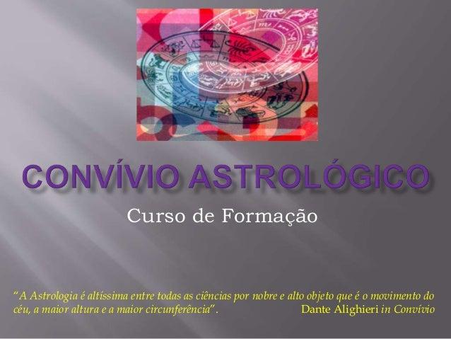 """Curso de Formação """"A Astrologia é altíssima entre todas as ciências por nobre e alto objeto que é o movimento do céu, a ma..."""