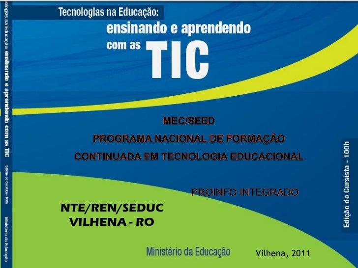NTE/REN/SEDUC VILHENA - RO                Vilhena, 2011
