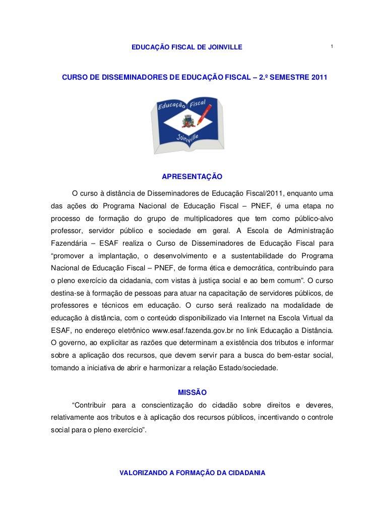 EDUCAÇÃO FISCAL DE JOINVILLE                                1   CURSO DE DISSEMINADORES DE EDUCAÇÃO FISCAL – 2.º SEMESTRE ...