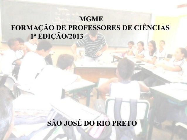 MGME FORMAÇÃO DE PROFESSORES DE CIÊNCIAS 1ª EDIÇÃO/2013 SÃO JOSÉ DO RIO PRETO