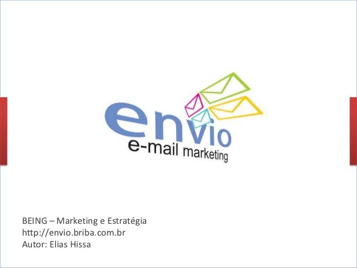 BEING – Marketing e Estratégia<br />http://envio.briba.com.br<br />Autor: Elias Hissa<br />