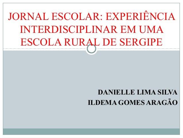 DANIELLE LIMA SILVA ILDEMA GOMES ARAGÃO JORNAL ESCOLAR: EXPERIÊNCIA INTERDISCIPLINAR EM UMA ESCOLA RURAL DE SERGIPE