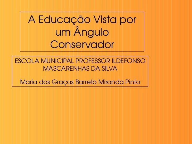 A Educação Vista por um Ângulo Conservador                         ESCOLA MUNICIPAL PROFESSOR ILDEFONSO MASCA...