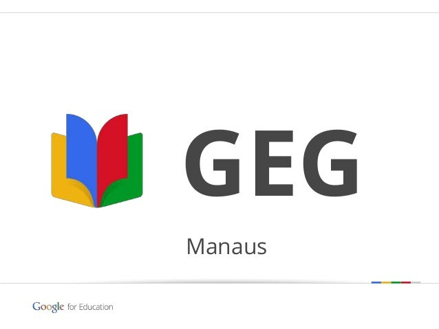 Google confidential | Do not distribute Manaus GEG