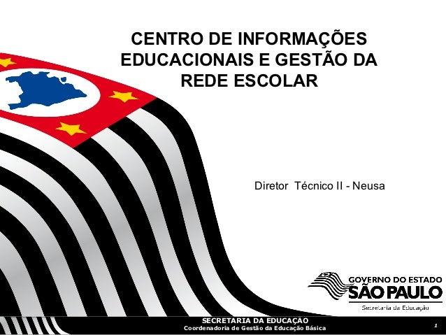 CENTRO DE INFORMAÇÕESEDUCACIONAIS E GESTÃO DA     REDE ESCOLAR                         Diretor Técnico II - Neusa         ...