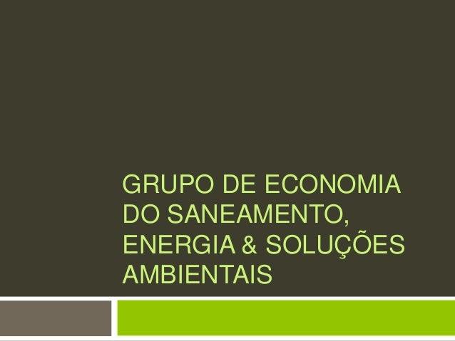 GRUPO DE ECONOMIADO SANEAMENTO,ENERGIA & SOLUÇÕESAMBIENTAIS