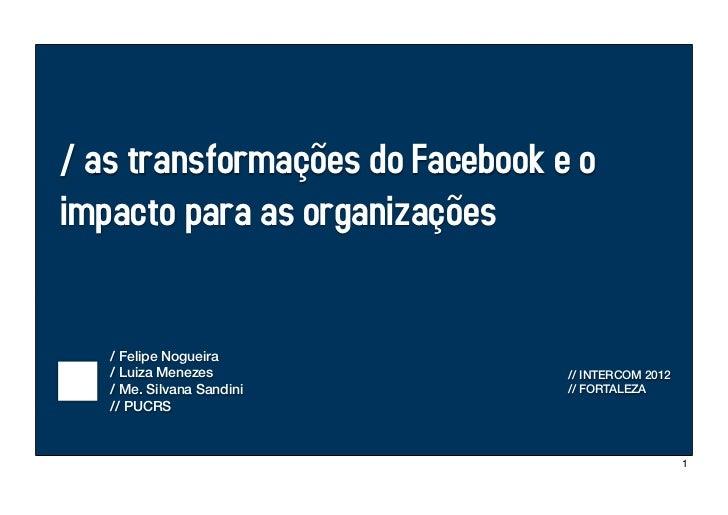 / as transformações do Facebook e oimpacto para as organizações   / Felipe Nogueira   / Luiza Menezes               // INT...