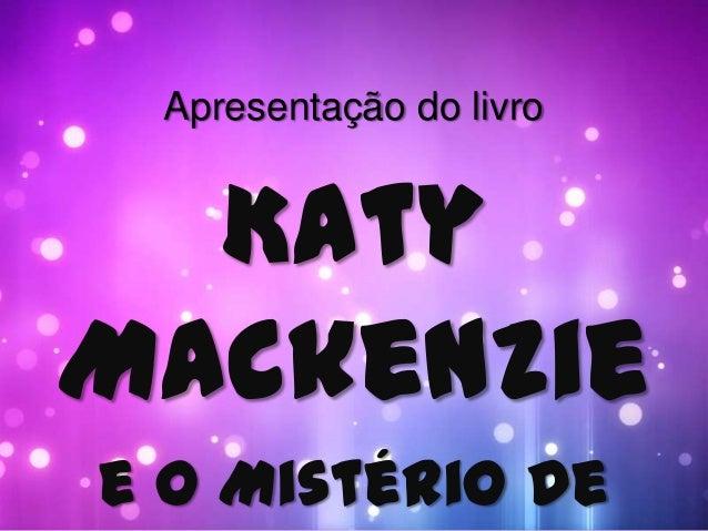 Apresentação do livro  KatyMackenziee o Mistério de