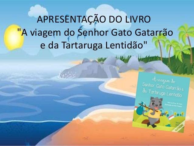 """APRESENTAÇÃO DO LIVRO """"A viagem do Senhor Gato Gatarrão e da Tartaruga Lentidão"""""""