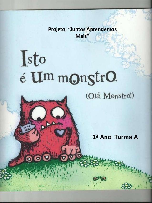 """Projeto: """"Juntos AprendemosMais""""1ª Ano Turma A"""