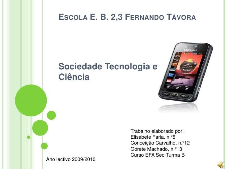 Escola E. B. 2,3 Fernando Távora<br />Sociedade Tecnologia e Ciência<br />Trabalho elaborado por:<br />Elisabete Faria, n....