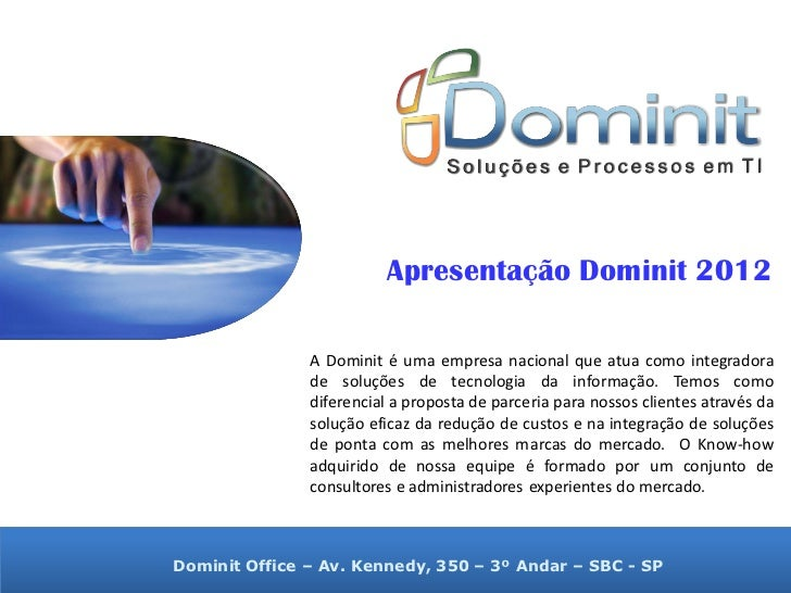 Apresentação Dominit 2012               A Dominit é uma empresa nacional que atua como integradora               de soluçõ...