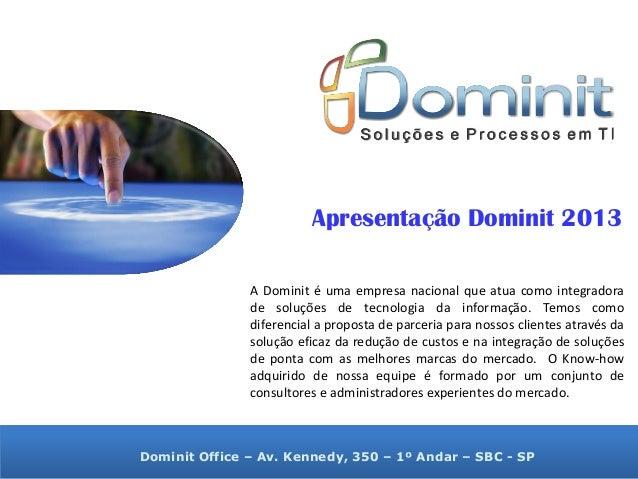 Apresentação Dominit 2013 A Dominit é uma empresa nacional que atua como integradora de soluções de tecnologia da informaç...