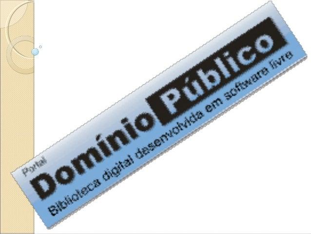 """O """"Portal Domínio Público"""", lançado em novembro de 2004 (com um acervo inicial de 500 obras), propõe o compartilhamento de..."""