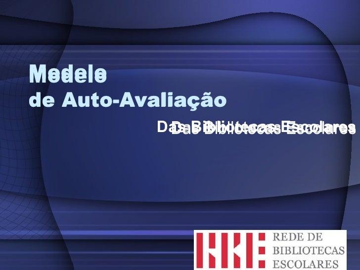 Modelo  de Auto-Avaliação Das Bibliotecas Escolares Das Bibliotecas Escolares Modelo  de Auto-Avaliação Das Bibliotecas Es...