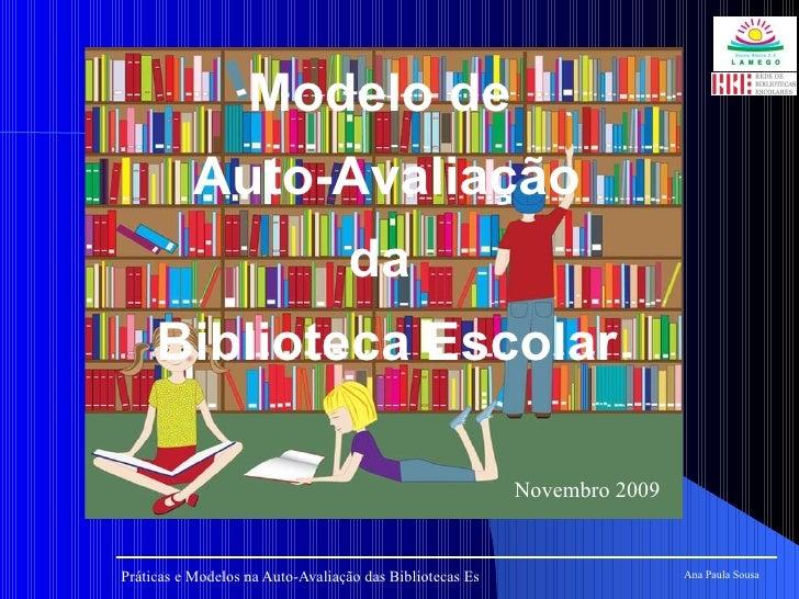 Novembro 2009 Ana Paula Sousa Modelo de  Auto-Avaliação da  Biblioteca Escolar