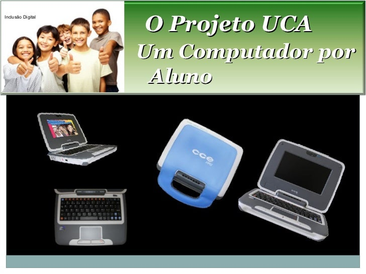O Projeto UCAInclusão Digital                   Um Computador por                    Aluno
