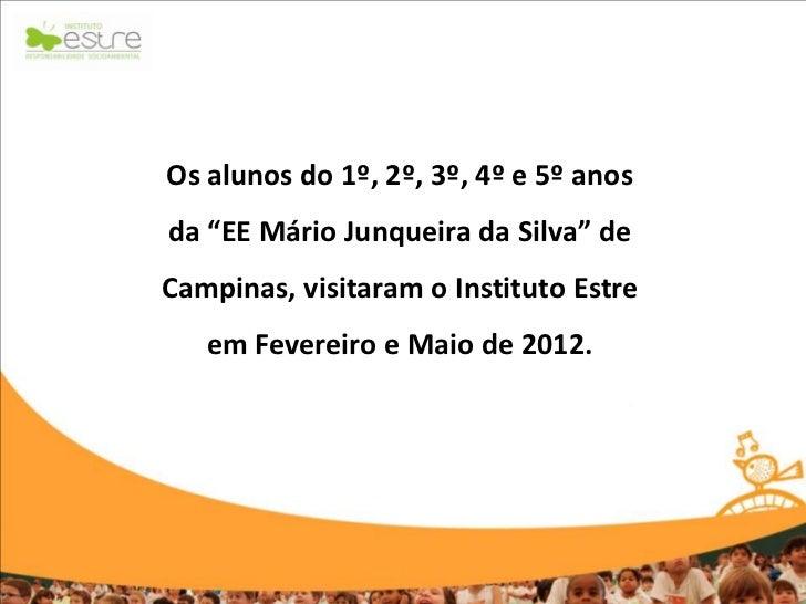 """Os alunos do 1º, 2º, 3º, 4º e 5º anosda """"EE Mário Junqueira da Silva"""" deCampinas, visitaram o Instituto Estre   em Feverei..."""