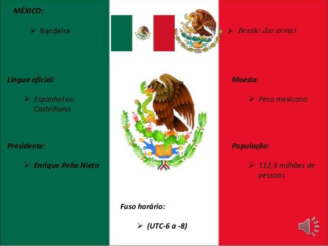 MÉXICO:   Bandeira  Língua oficial:   Espanhol ou  Castelhano  Presidente:   Enrique Peña Nieto   Brasão das armas  Po...