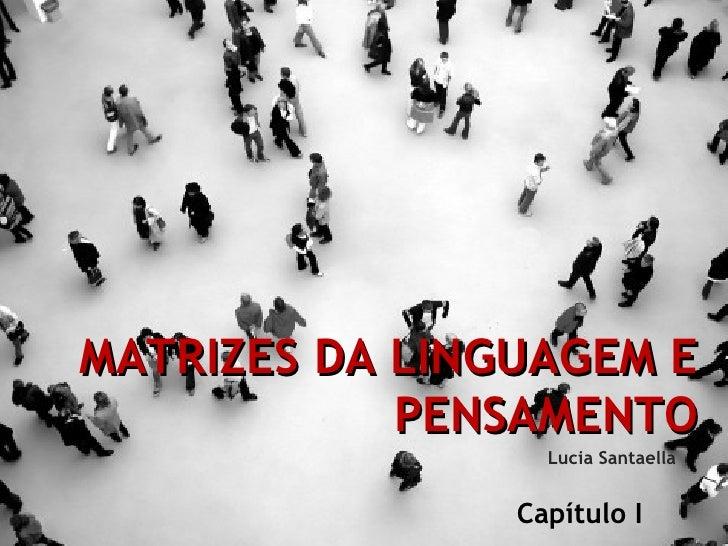 MATRIZES DA LINGUAGEM E PENSAMENTO Lucia Santaella Capítulo I