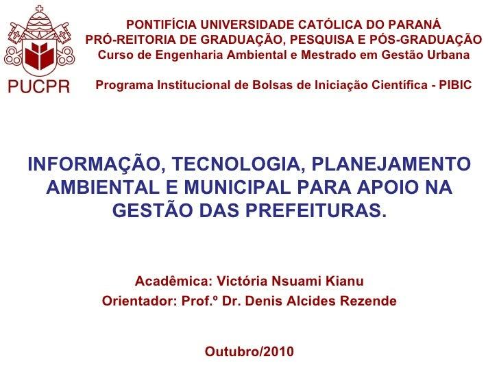 INFORMAÇÃO, TECNOLOGIA, PLANEJAMENTO AMBIENTAL E MUNICIPAL PARA APOIO NA GESTÃO DAS PREFEITURAS. Acadêmica: Victória Nsuam...