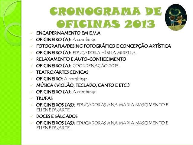 CRONOGRAMA DE           OFICINAS 2013   BIJUTERIAS   OFICINEIROS (AS): ORIENTADORAS SOCIAIS 2013 (ALEXANDRA,    ANA MARI...