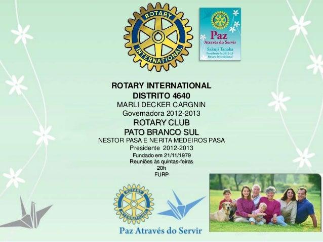 ROTARY INTERNATIONAL       DISTRITO 4640     MARLI DECKER CARGNIN      Governadora 2012-2013        ROTARY CLUB      PATO ...