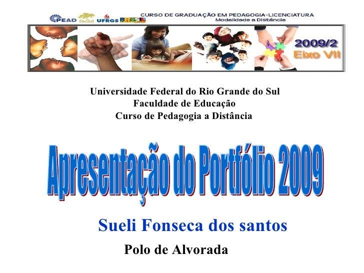Universidade Federal do Rio Grande do Sul Faculdade de Educação  Curso de Pedagogia a Distância Sueli Fonseca dos santos P...