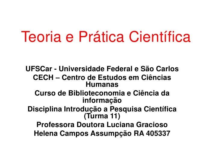 Teoria e PráticaCientífica<br />UFSCar - Universidade Federal e São Carlos<br />CECH – Centro de Estudos em Ciências Human...