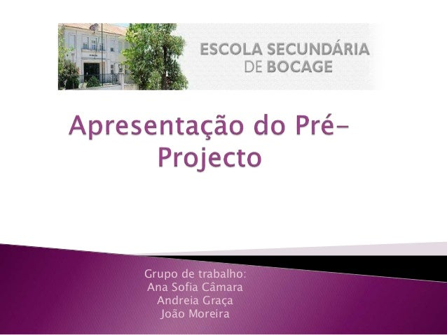 Grupo de trabalho: Ana Sofia Câmara Andreia Graça João Moreira