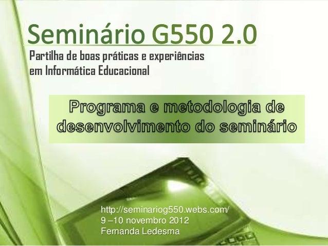 Partilha de boas práticas e experiênciasem Informática Educacional                http://seminariog550.webs.com/          ...