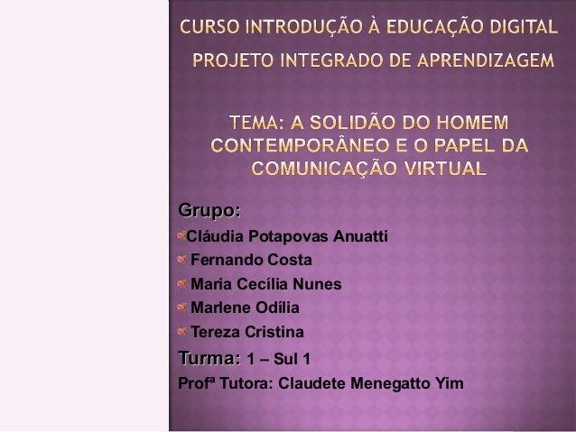 Grupo:Grupo: Cláudia Potapovas Anuatti Fernando Costa Maria Cecília Nunes Marlene Odília Tereza Cristina Turma:Turma: 1 – ...
