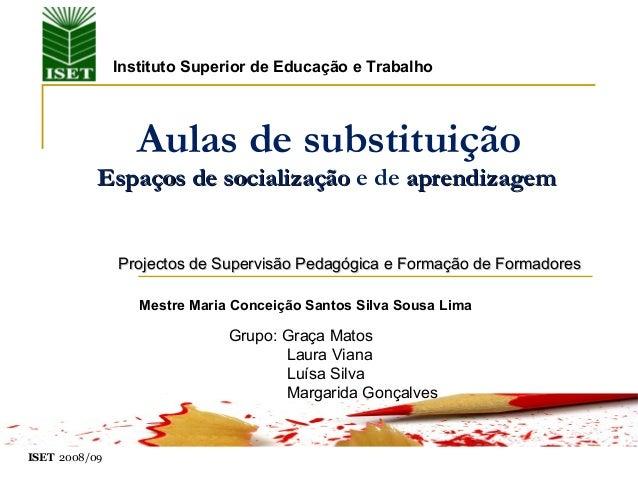 Aulas de substituição Espaços de socializaçãoEspaços de socialização e de aprendizagemaprendizagem Mestre Maria Conceição ...