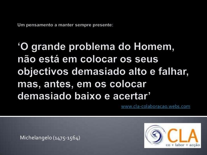 Um pensamento a manter sempre presente:'O grande problema do Homem, não está em colocar os seus objectivos demasiado alto ...