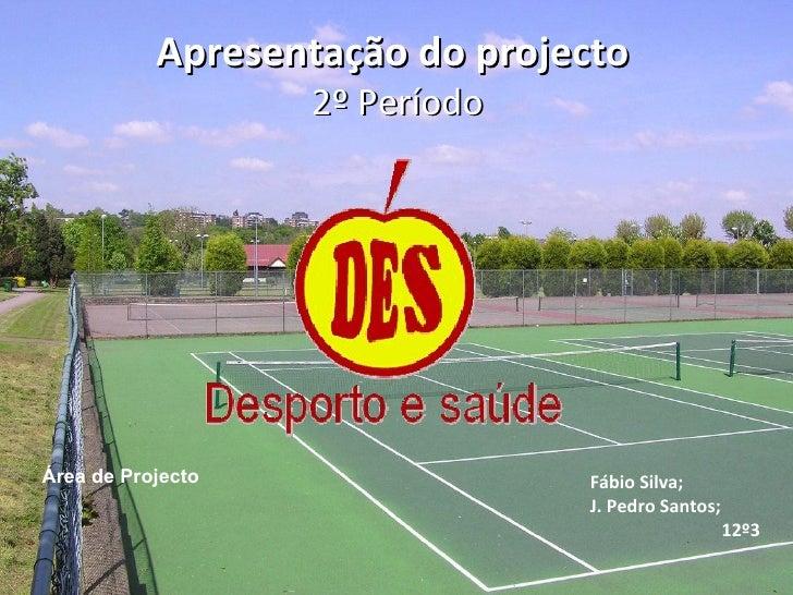 Apresentação do projecto   2º Período Fábio Silva; J. Pedro Santos; 12º3 Área de Projecto