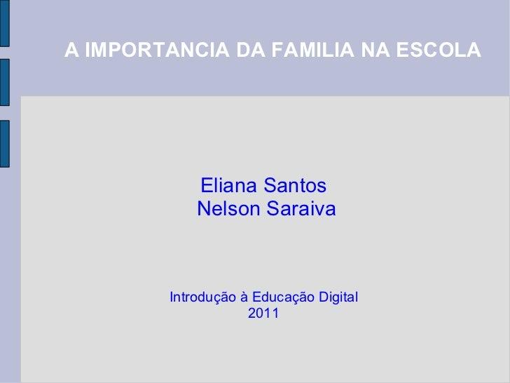 Eliana Santos  Nelson Saraiva Introdução à Educação Digital 2011 A IMPORTANCIA DA FAMILIA NA ESCOLA