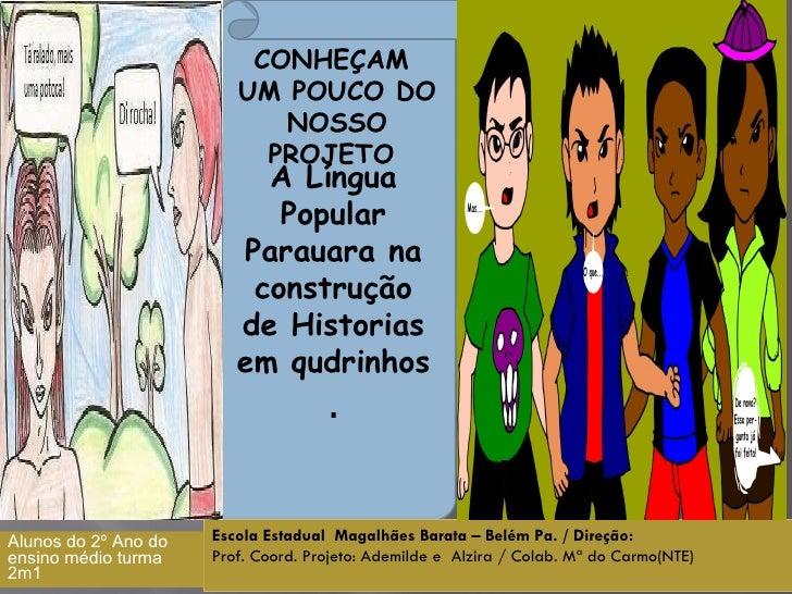 CONHEÇAM  UM POUCO DO NOSSO PROJETO  A Língua Popular Parauara na construção de Historias em qudrinhos  . Escola Estadual ...