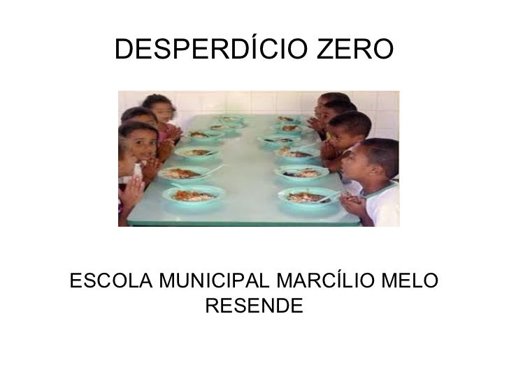 DESPERDÍCIO ZERO ESCOLA MUNICIPAL MARCÍLIO MELO RESENDE