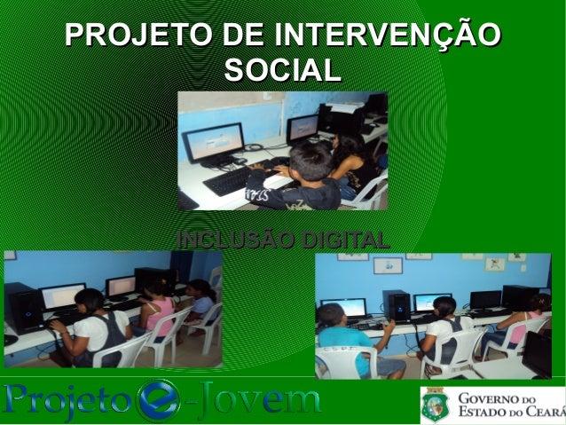 PROJETO DE INTERVENÇÃO        SOCIAL     INCLUSÃO DIGITAL