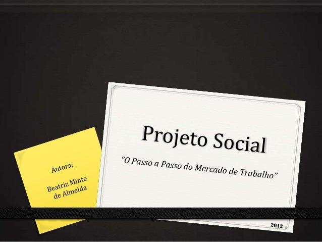 Apresentação do Projeto  Objetivo Geral:         Facilitar o ingresso dos jovens no mercado de trabalho.  Objetivos Espec...