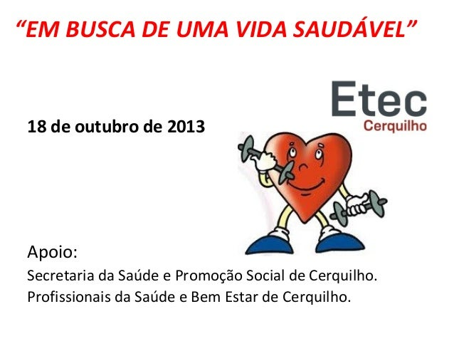 """""""EM BUSCA DE UMA VIDA SAUDÁVEL"""" 18 de outubro de 2013 Apoio: Secretaria da Saúde e Promoção Social de Cerquilho. Profissio..."""