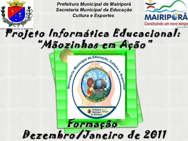Prefeitura Municipal de Mairiporã Secretaria Municipal da Educação Cultura e Esportes   Projeto Informática Educacional:  ...