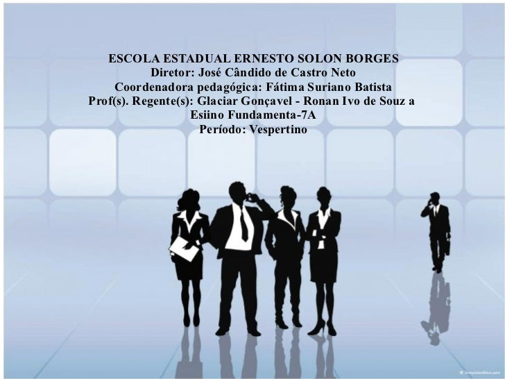 ESCOLA ESTADUAL ERNESTO SOLON BORGES Diretor: José Cândido de Castro Neto Coordenadora pedagógica: Fátima Suriano Batista ...