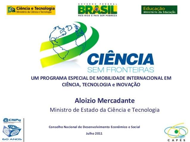 UM PROGRAMA ESPECIAL DE MOBILIDADE INTERNACIONAL EM          CIÊNCIA, TECNOLOGIA e INOVAÇÃO                     Aloizio Me...