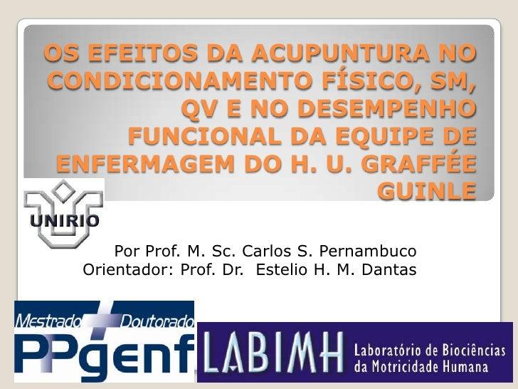 OS EFEITOS DA ACUPUNTURA NO CONDICIONAMENTO FÍSICO, SM, QV E NO DESEMPENHO FUNCIONAL DA EQUIPE DE ENFERMAGEM DO H. U. GRAF...