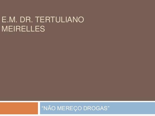 """E.M. DR. TERTULIANOMEIRELLES""""NÃO MEREÇO DROGAS"""""""