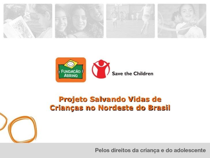 Projeto Salvando Vidas deCrianças no Nordeste do Brasil